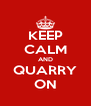 KEEP CALM AND QUARRY ON - Personalised Poster A4 size