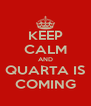 KEEP CALM AND QUARTA IS COMING - Personalised Poster A4 size