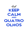 KEEP CALM AND QUATRO OLHOS - Personalised Poster A4 size