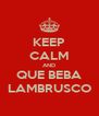 KEEP CALM AND QUE BEBA LAMBRUSCO - Personalised Poster A4 size