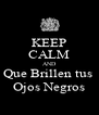 KEEP CALM AND Que Brillen tus  Ojos Negros - Personalised Poster A4 size