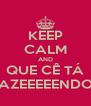 KEEP CALM AND QUE CÊ TÁ FAZEEEEENDO? - Personalised Poster A4 size