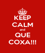 KEEP CALM and QUE COXA!!! - Personalised Poster A4 size