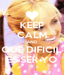 KEEP CALM AND QUE DIFICIL ES SER YO - Personalised Poster A4 size