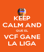 KEEP CALM AND QUE EL VCF GANE LA LIGA - Personalised Poster A4 size