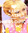 KEEP CALM AND QUE ES DIFÍCIL SER YO - Personalised Poster A4 size