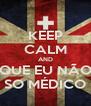 KEEP CALM AND QUE EU NÃO SO MÉDICO - Personalised Poster A4 size