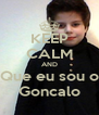 KEEP CALM AND Que eu sou o Goncalo - Personalised Poster A4 size