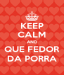 KEEP CALM AND QUE FEDOR DA PORRA - Personalised Poster A4 size
