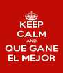 KEEP CALM AND QUE GANE EL MEJOR - Personalised Poster A4 size
