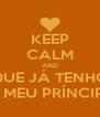 KEEP CALM AND QUE JÁ TENHO O MEU PRÍNCIPE - Personalised Poster A4 size