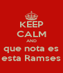 KEEP CALM AND que nota es esta Ramses - Personalised Poster A4 size