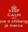 KEEP CALM AND que o chibanga já marca - Personalised Poster A4 size