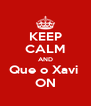 KEEP CALM AND Que o Xavi  ON - Personalised Poster A4 size