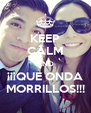 KEEP CALM AND ¡¡¡QUE ONDA MORRILLOS!!! - Personalised Poster A4 size