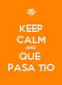 KEEP CALM AND QUE  PASA TIO - Personalised Poster A4 size