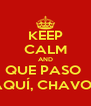 KEEP CALM AND QUE PASO   AQUÍ, CHAVO?! - Personalised Poster A4 size