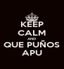 KEEP CALM AND QUE PUÑOS APU - Personalised Poster A4 size