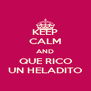 KEEP CALM AND QUE RICO UN HELADITO - Personalised Poster A4 size