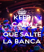 KEEP CALM AND QUE SALTE LA BANCA - Personalised Poster A4 size