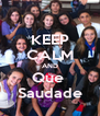 KEEP CALM AND Que  Saudade - Personalised Poster A4 size