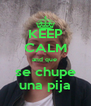 KEEP CALM and que  se chupe una pija - Personalised Poster A4 size