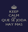 KEEP CALM AND QUE SE JODA HAY MAS - Personalised Poster A4 size