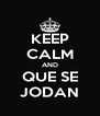 KEEP CALM AND QUE SE JODAN - Personalised Poster A4 size