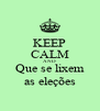 KEEP CALM AND Que se lixem as eleções - Personalised Poster A4 size