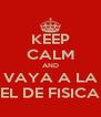 KEEP CALM AND QUE SE VAYA A LA VERGA EL DE FISICA - Personalised Poster A4 size