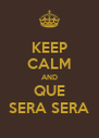 KEEP CALM AND QUE SERA SERA - Personalised Poster A4 size