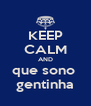 KEEP CALM AND que sono  gentinha - Personalised Poster A4 size