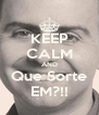 KEEP CALM AND Que Sorte EM?!! - Personalised Poster A4 size