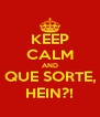 KEEP CALM AND QUE SORTE, HEIN?! - Personalised Poster A4 size