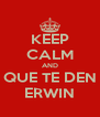 KEEP CALM AND QUE TE DEN ERWIN - Personalised Poster A4 size