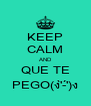 KEEP CALM AND QUE TE PEGO(ง'̀-'́)ง - Personalised Poster A4 size