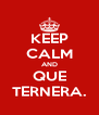 KEEP CALM AND QUE TERNERA. - Personalised Poster A4 size