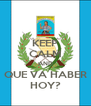 KEEP CALM AND QUE VA HABER HOY? - Personalised Poster A4 size