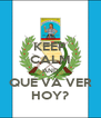 KEEP CALM AND QUE VA VER HOY? - Personalised Poster A4 size