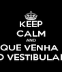 KEEP CALM AND QUE VENHA  O VESTIBULAR - Personalised Poster A4 size