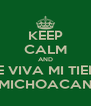 KEEP CALM AND QUE VIVA MI TIERRA MICHOACAN - Personalised Poster A4 size