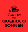 KEEP CALM AND QUEBRA O SONNEN - Personalised Poster A4 size