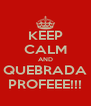 KEEP CALM AND QUEBRADA PROFEEE!!! - Personalised Poster A4 size