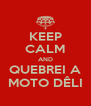 KEEP CALM AND QUEBREI A MOTO DÊLI - Personalised Poster A4 size