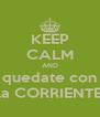 KEEP CALM AND quedate con la CORRIENTE - Personalised Poster A4 size