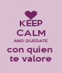 KEEP CALM AND QUEDATE con quien  te valore - Personalised Poster A4 size