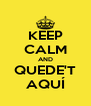 KEEP CALM AND QUEDE'T AQUÍ - Personalised Poster A4 size
