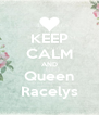 KEEP CALM AND Queen Racelys - Personalised Poster A4 size