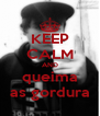KEEP CALM AND queima as gordura - Personalised Poster A4 size
