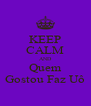 KEEP CALM AND Quem Gostou Faz Uô - Personalised Poster A4 size